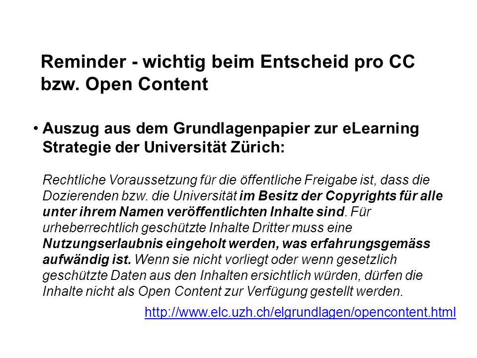 Reminder - wichtig beim Entscheid pro CC bzw. Open Content Auszug aus dem Grundlagenpapier zur eLearning Strategie der Universität Zürich: Rechtliche