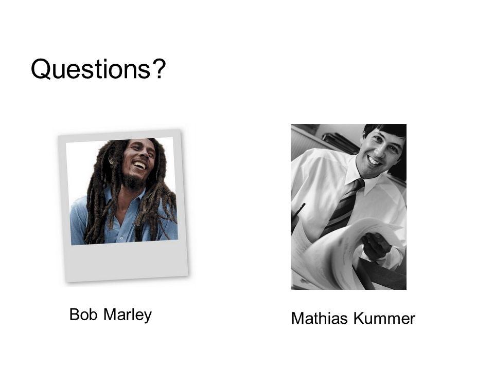 Questions? Bob Marley Mathias Kummer