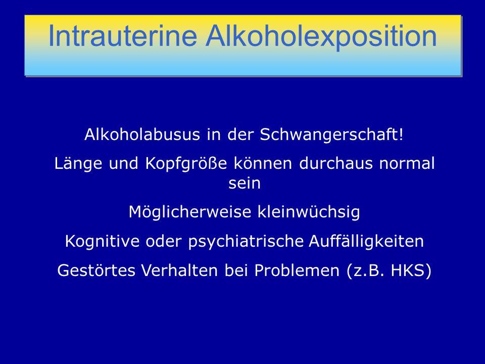 Intrauterine Alkoholexposition Alkoholabusus in der Schwangerschaft! Länge und Kopfgröße können durchaus normal sein Möglicherweise kleinwüchsig Kogni