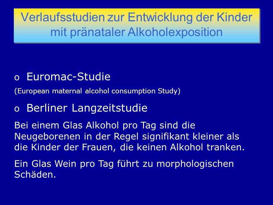 Verlaufsstudien zur Entwicklung der Kinder mit pränataler Alkoholexposition o Euromac-Studie (European maternal alcohol consumption Study) o Berliner