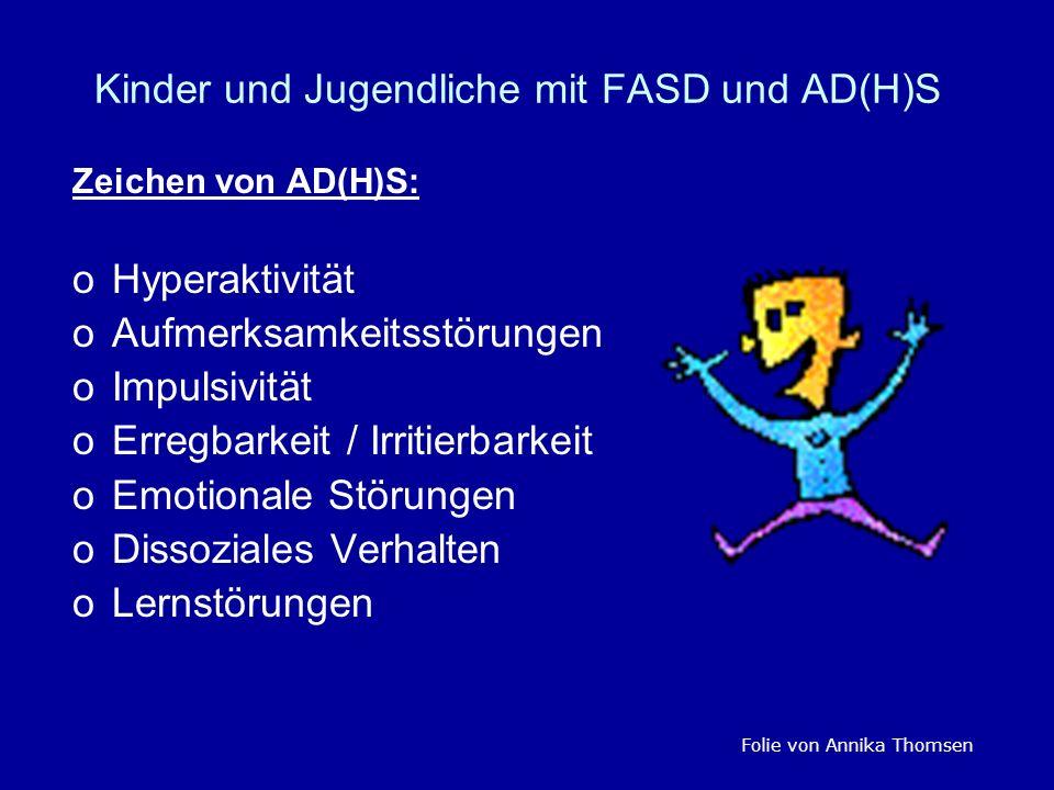 Kinder und Jugendliche mit FASD und AD(H)S Zeichen von AD(H)S: oHyperaktivität oAufmerksamkeitsstörungen oImpulsivität oErregbarkeit / Irritierbarkeit