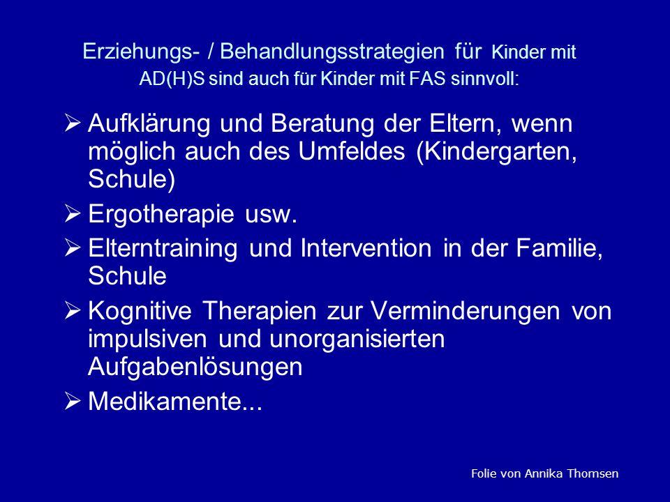 Erziehungs- / Behandlungsstrategien für Kinder mit AD(H)S sind auch für Kinder mit FAS sinnvoll: Aufklärung und Beratung der Eltern, wenn möglich auch