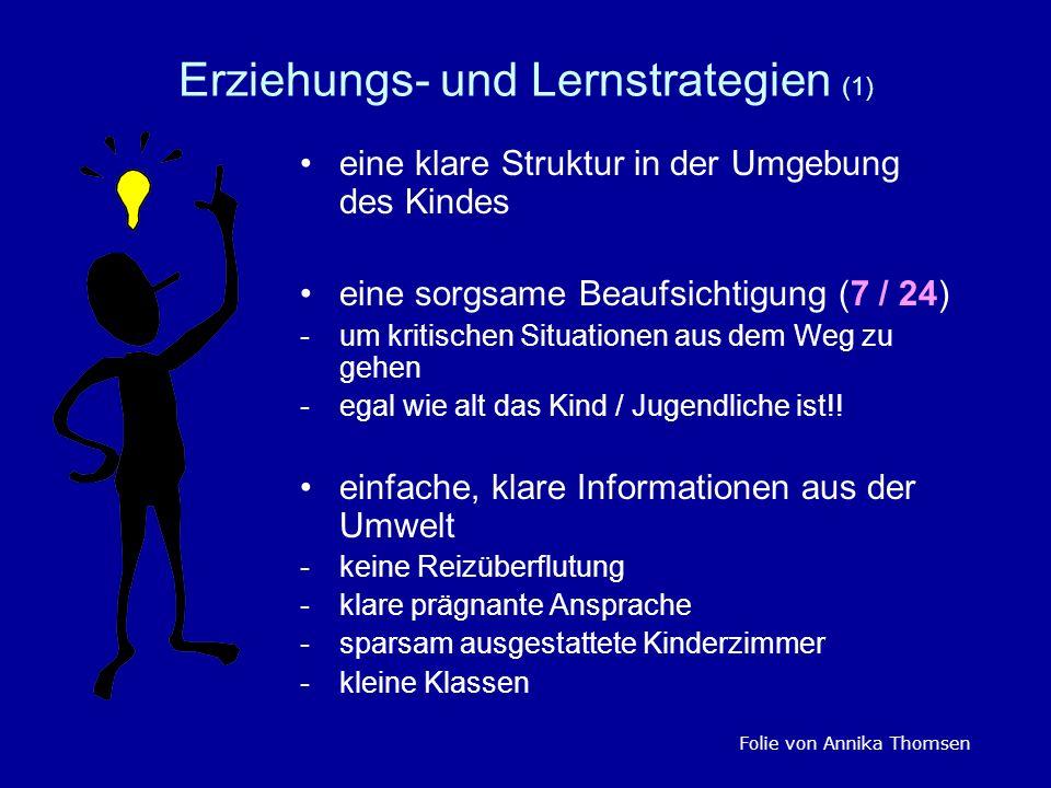 Erziehungs- und Lernstrategien (1) eine klare Struktur in der Umgebung des Kindes eine sorgsame Beaufsichtigung (7 / 24) -um kritischen Situationen au