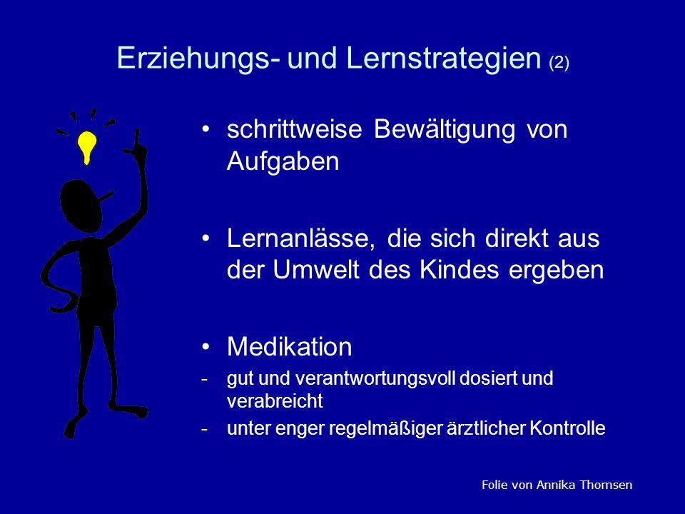 Erziehungs- und Lernstrategien (2) schrittweise Bewältigung von Aufgaben Lernanlässe, die sich direkt aus der Umwelt des Kindes ergeben Medikation -gu
