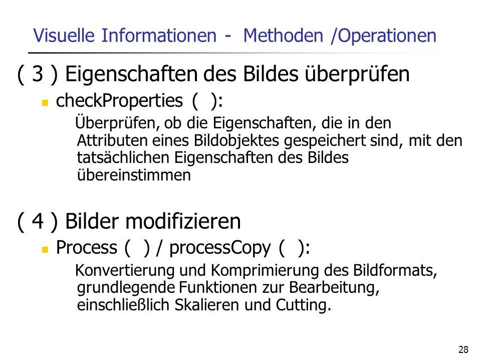 28 Visuelle Informationen - Methoden /Operationen ( 3 ) Eigenschaften des Bildes überprüfen checkProperties ( ): Überprüfen, ob die Eigenschaften, die