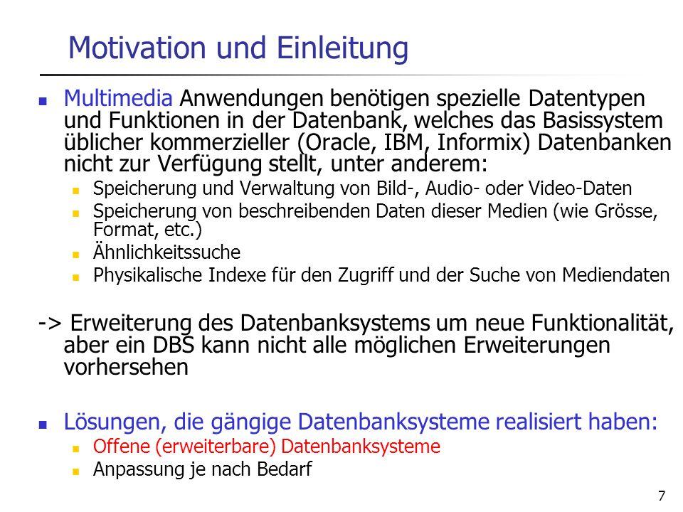 7 Motivation und Einleitung Multimedia Anwendungen benötigen spezielle Datentypen und Funktionen in der Datenbank, welches das Basissystem üblicher ko