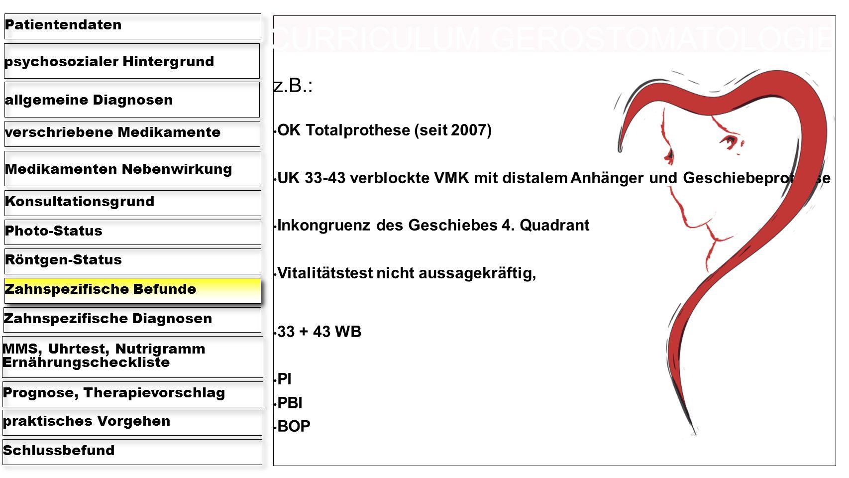 z.B.: OK Totalprothese (seit 2007) UK 33-43 verblockte VMK mit distalem Anhänger und Geschiebeprothese Inkongruenz des Geschiebes 4.