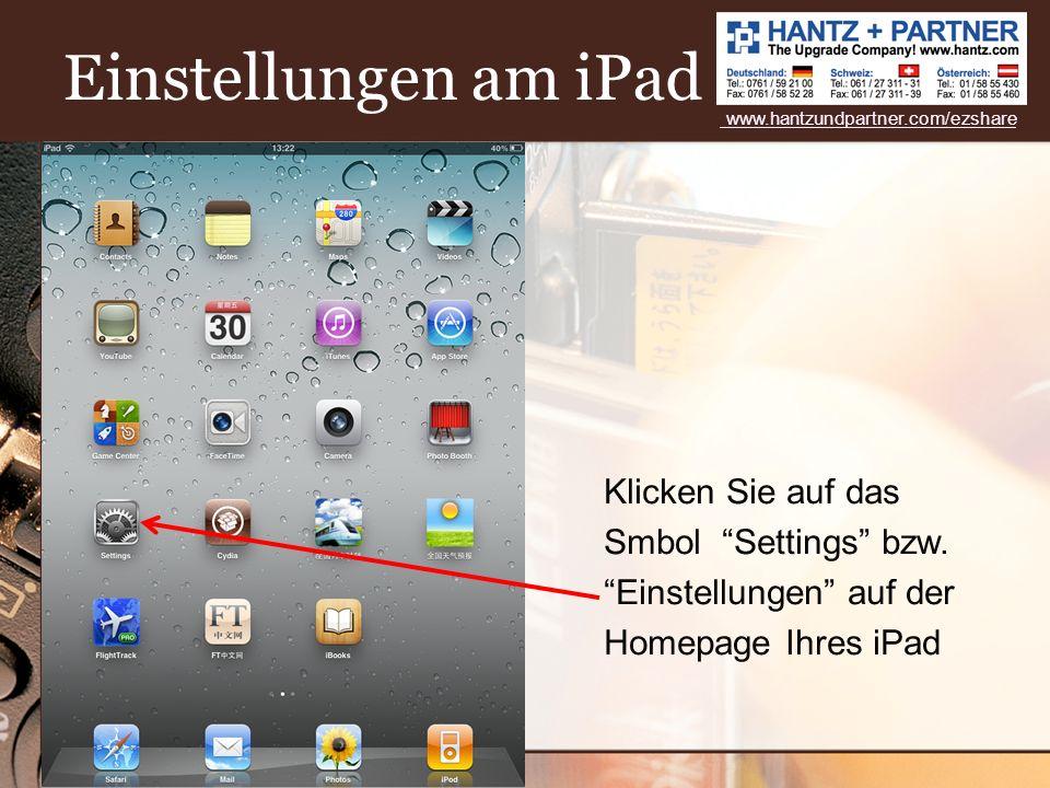 Einstellungen am iPad Klicken Sie auf das Smbol Settings bzw.Einstellungen auf der Homepage Ihres iPad www.hantzundpartner.com/ezshare