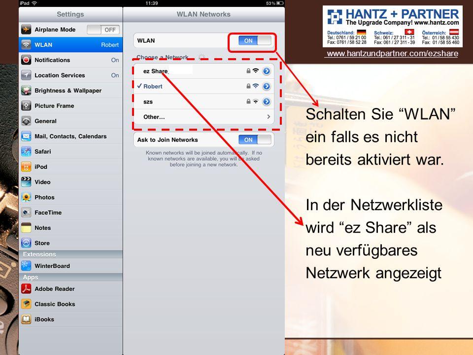Schalten Sie WLAN ein falls es nicht bereits aktiviert war. In der Netzwerkliste wird ez Share als neu verfügbares Netzwerk angezeigt www.hantzundpart