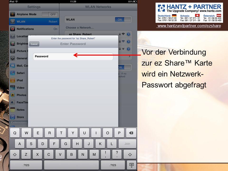 Vor der Verbindung zur ez Share Karte wird ein Netzwerk- Passwort abgefragt www.hantzundpartner.com/ezshare
