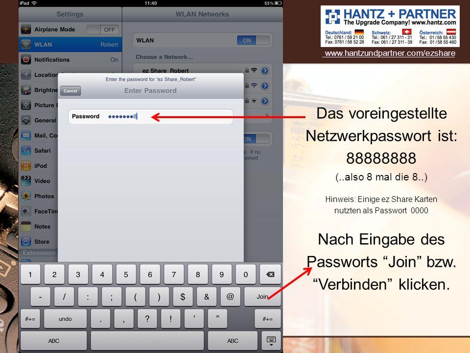 Das voreingestellte Netzwerkpasswort ist: 88888888 (..also 8 mal die 8..) Hinweis: Einige ez Share Karten nutzten als Passwort 0000 Nach Eingabe des P