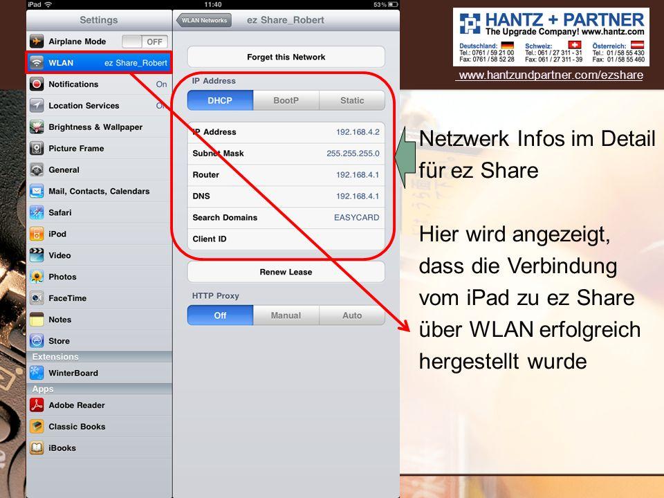 Netzwerk Infos im Detail für ez Share Hier wird angezeigt, dass die Verbindung vom iPad zu ez Share über WLAN erfolgreich hergestellt wurde www.hantzu