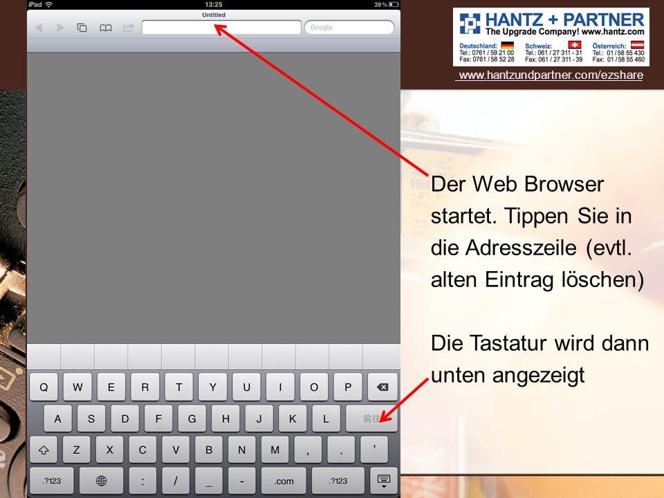 Der Web Browser startet. Tippen Sie in die Adresszeile (evtl. alten Eintrag löschen) Die Tastatur wird dann unten angezeigt www.hantzundpartner.com/ez