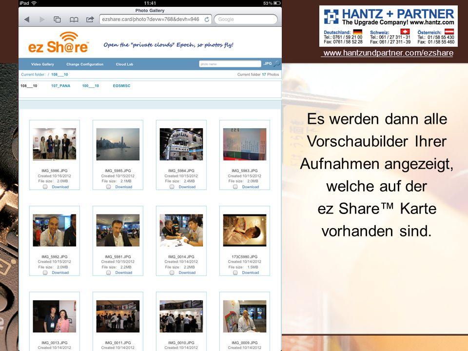 Es werden dann alle Vorschaubilder Ihrer Aufnahmen angezeigt, welche auf der ez Share Karte vorhanden sind. www.hantzundpartner.com/ezshare