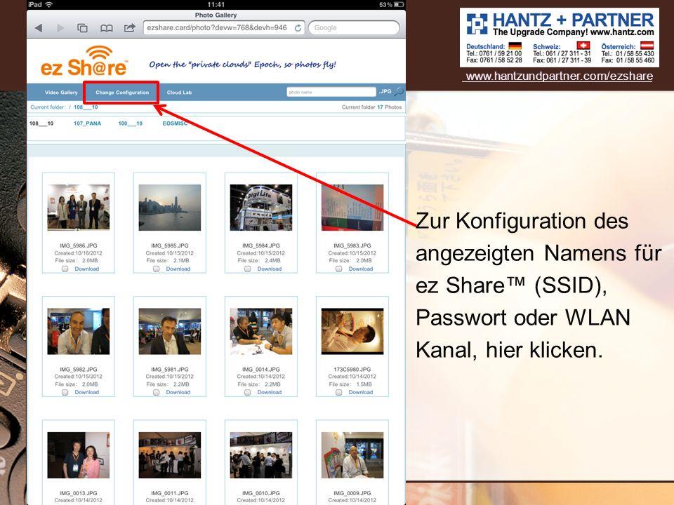 Zur Konfiguration des angezeigten Namens für ez Share (SSID), Passwort oder WLAN Kanal, hier klicken. www.hantzundpartner.com/ezshare