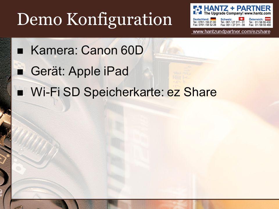 Demo Konfiguration Kamera: Canon 60D Gerät: Apple iPad Wi-Fi SD Speicherkarte: ez Share www.hantzundpartner.com/ezshare