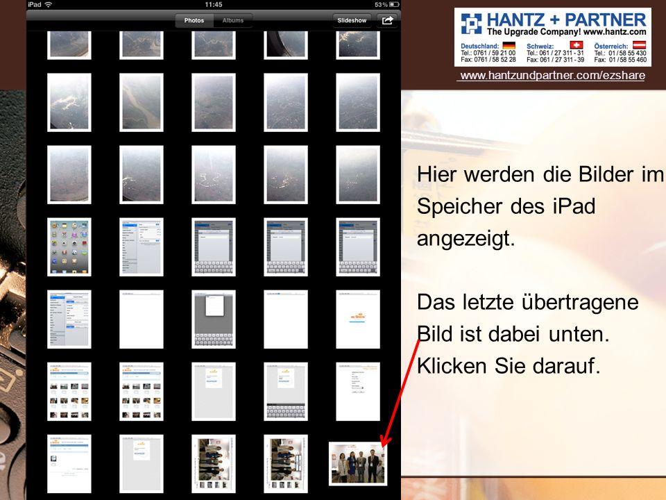 Hier werden die Bilder im Speicher des iPad angezeigt. Das letzte übertragene Bild ist dabei unten. Klicken Sie darauf. www.hantzundpartner.com/ezshar
