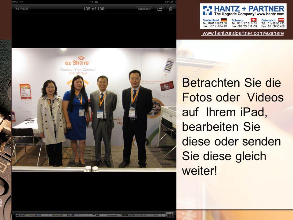 Betrachten Sie die Fotos oder Videos auf Ihrem iPad, bearbeiten Sie diese oder senden Sie diese gleich weiter! www.hantzundpartner.com/ezshare