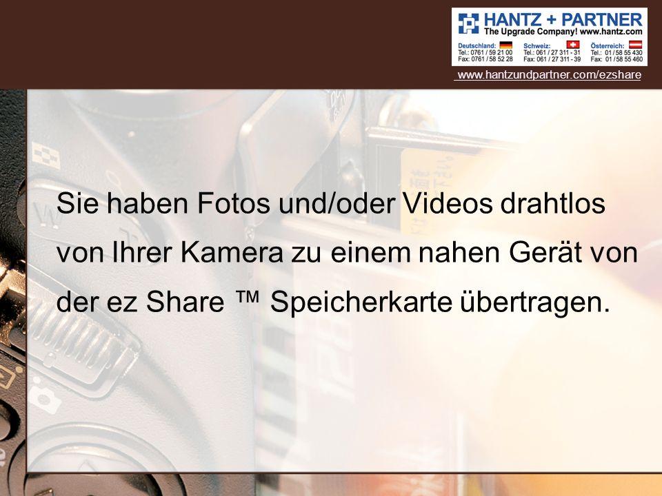 Sie haben Fotos und/oder Videos drahtlos von Ihrer Kamera zu einem nahen Gerät von der ez Share Speicherkarte übertragen. www.hantzundpartner.com/ezsh