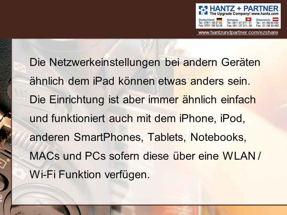 Die Netzwerkeinstellungen bei andern Geräten ähnlich dem iPad können etwas anders sein. Die Einrichtung ist aber immer ähnlich einfach und funktionier