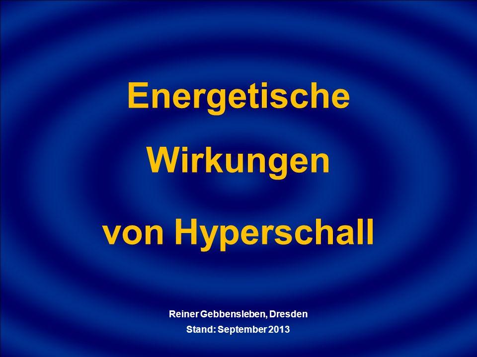 Energetische Wirkungen von Hyperschall Reiner Gebbensleben, Dresden Stand: September 2013