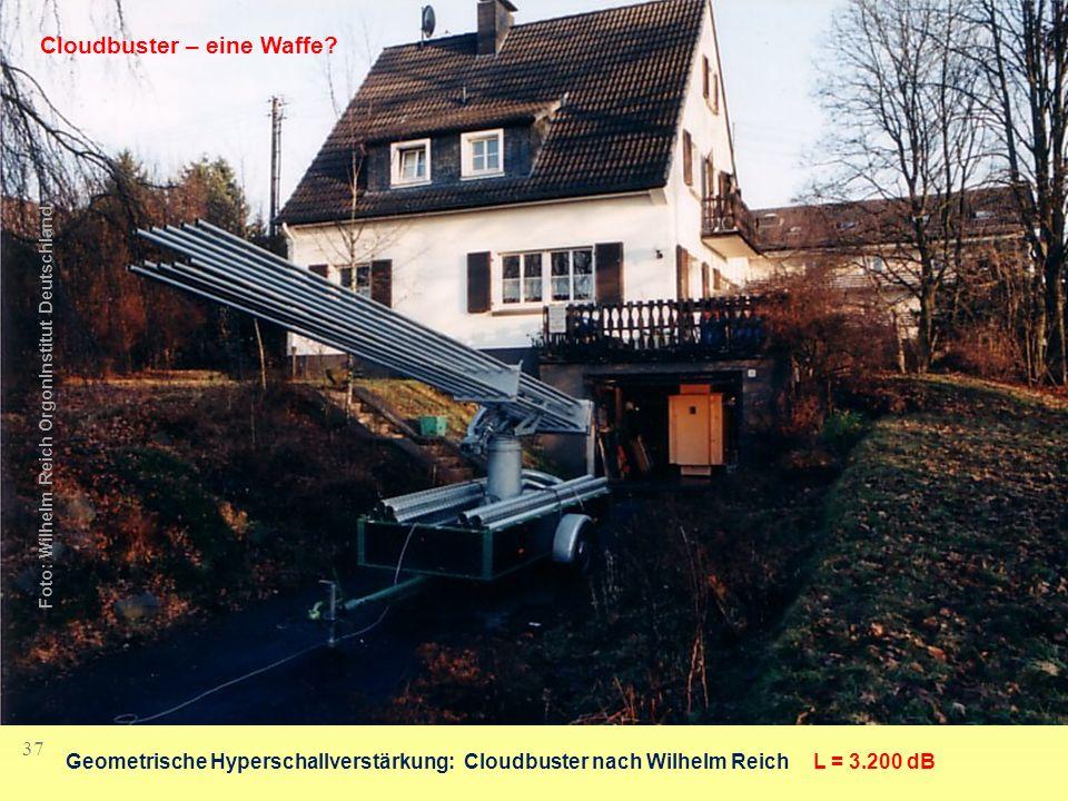 37 Foto: Wilhelm Reich OrgonInstitut Deutschland Geometrische Hyperschallverstärkung: Cloudbuster nach Wilhelm ReichL = 3.200 dB Cloudbuster – eine Wa