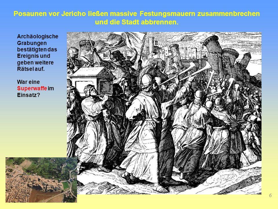 6 Posaunen vor Jericho ließen massive Festungsmauern zusammenbrechen und die Stadt abbrennen. Archäologische Grabungen bestätigten das Ereignis und ge