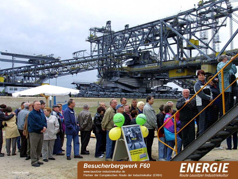 see Dietmar Seidel Besucherbergwerk F60 www.lausitzer-industriekultur.de Partner der Europäischen Route der Industriekultur (ERIH)