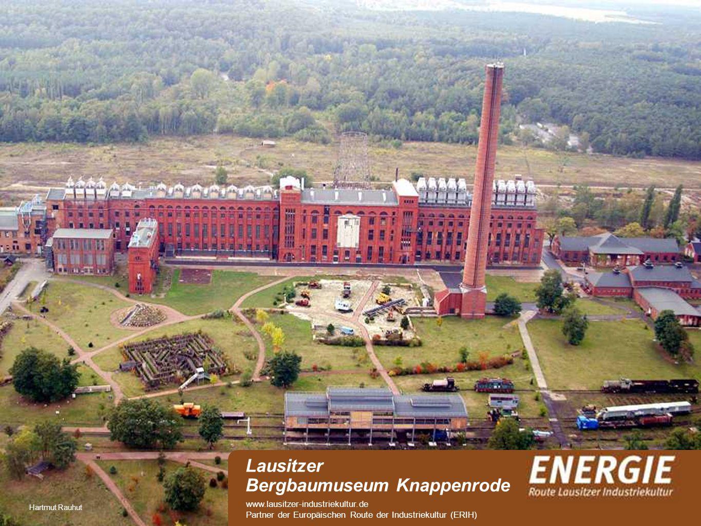 see Hartmut Rauhut Lausitzer Bergbaumuseum Knappenrode www.lausitzer-industriekultur.de Partner der Europäischen Route der Industriekultur (ERIH)