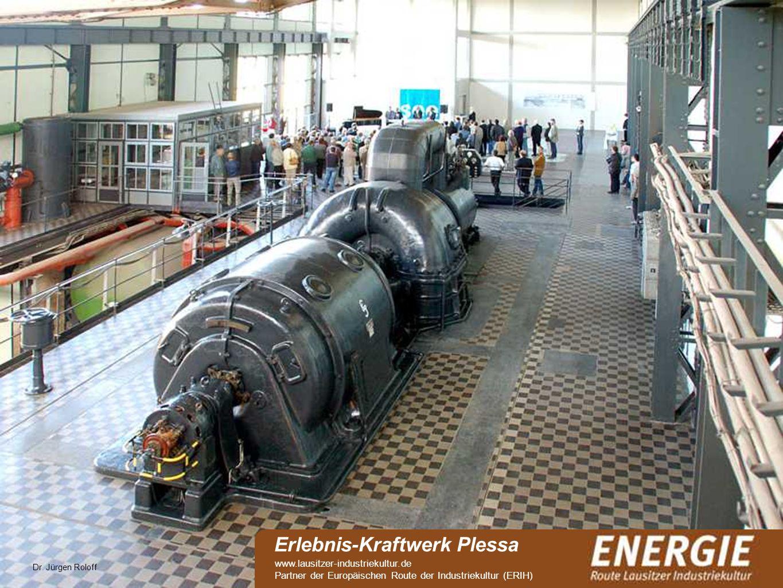 see Dr. Jürgen Roloff Erlebnis-Kraftwerk Plessa www.lausitzer-industriekultur.de Partner der Europäischen Route der Industriekultur (ERIH)