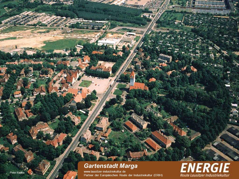 see Peter Radke Gartenstadt Marga www.lausitzer-industriekultur.de Partner der Europäischen Route der Industriekultur (ERIH)