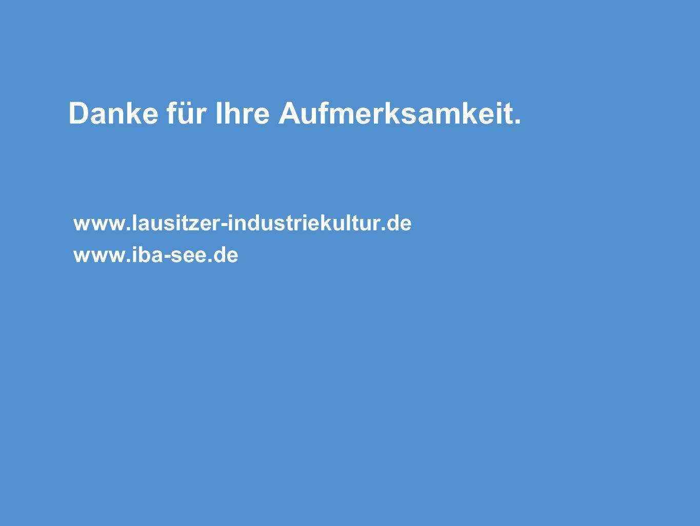 Danke für Ihre Aufmerksamkeit. www.lausitzer-industriekultur.de www.iba-see.de