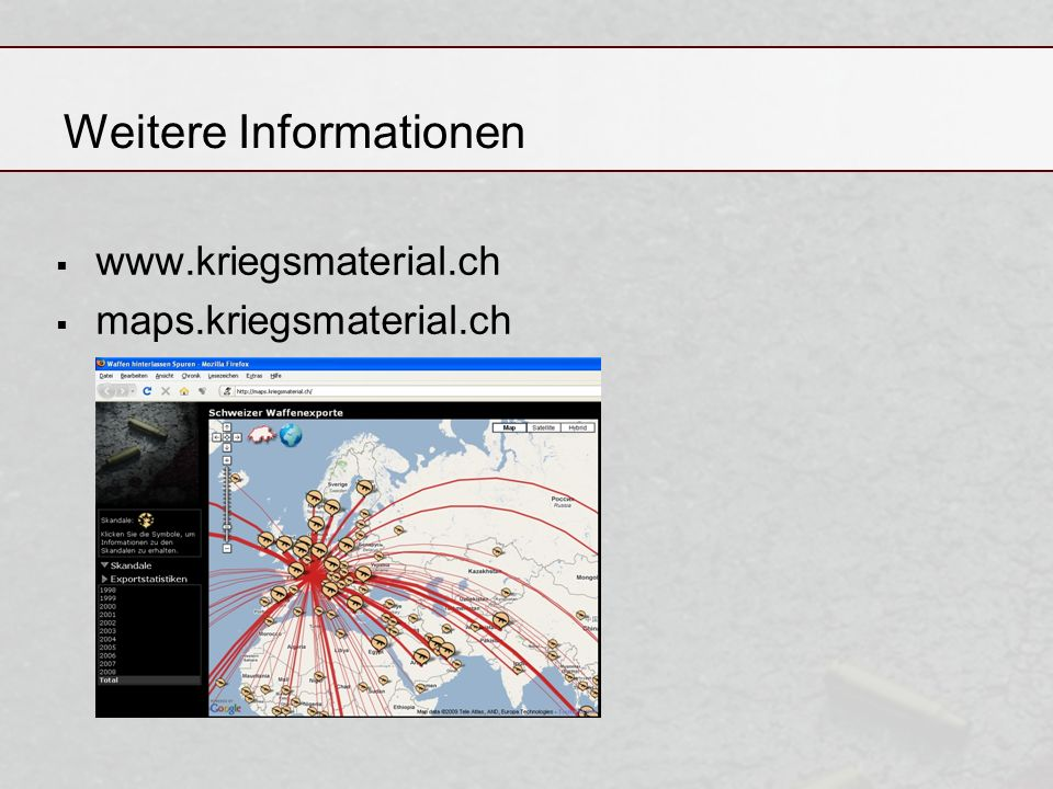 Weitere Informationen www.kriegsmaterial.ch maps.kriegsmaterial.ch