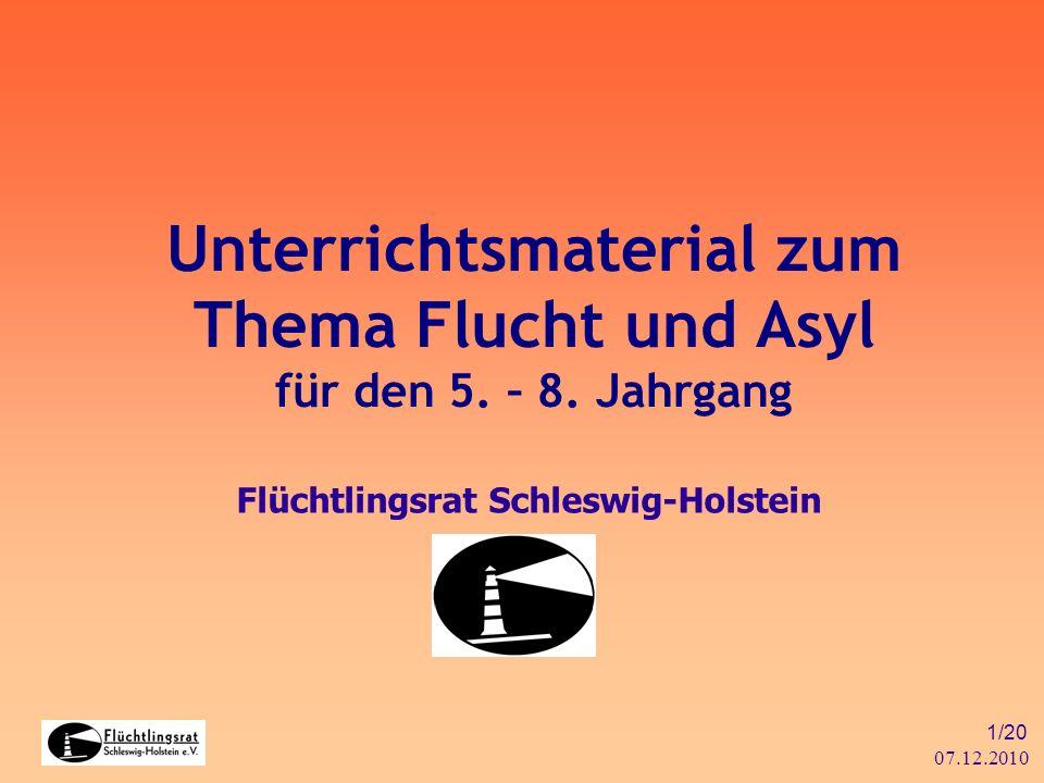 07.12.2010 1/20 Unterrichtsmaterial zum Thema Flucht und Asyl für den 5. – 8. Jahrgang Flüchtlingsrat Schleswig-Holstein