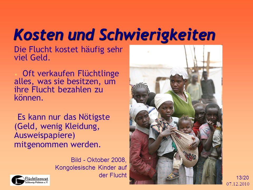 07.12.2010 13/20 Kosten und Schwierigkeiten Die Flucht kostet häufig sehr viel Geld. Oft verkaufen Flüchtlinge alles, was sie besitzen, um ihre Flucht