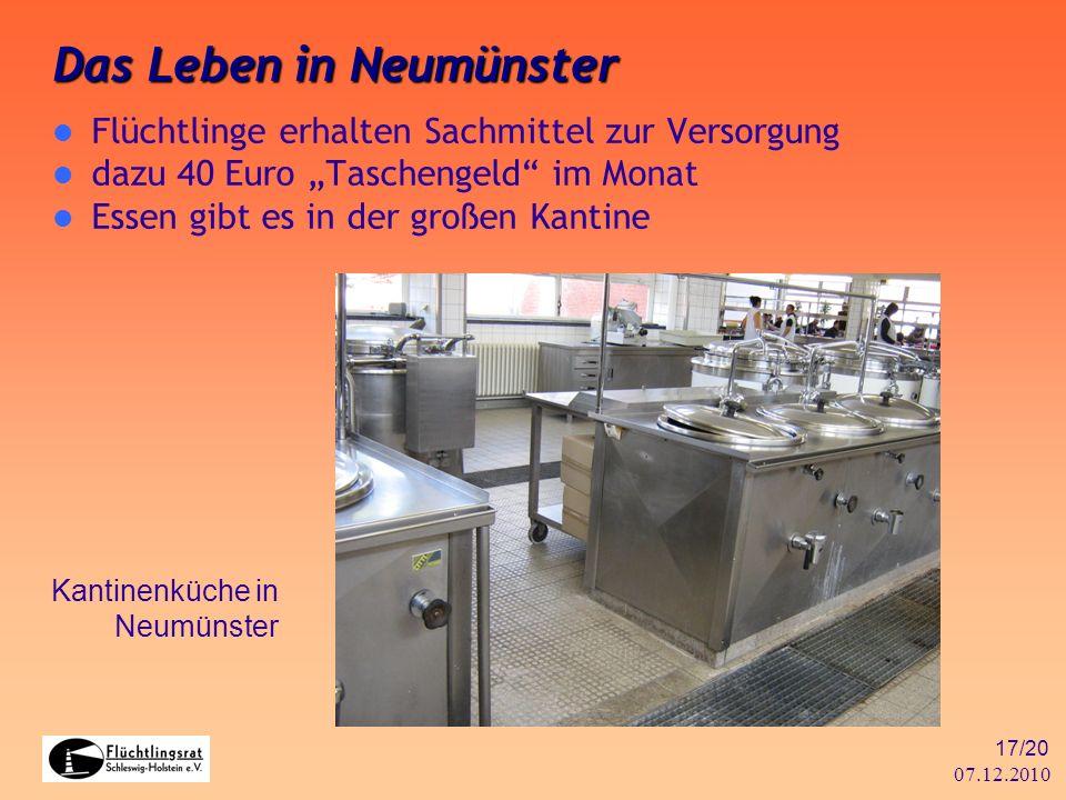 07.12.2010 17/20 Flüchtlinge erhalten Sachmittel zur Versorgung dazu 40 Euro Taschengeld im Monat Essen gibt es in der großen Kantine Das Leben in Neu