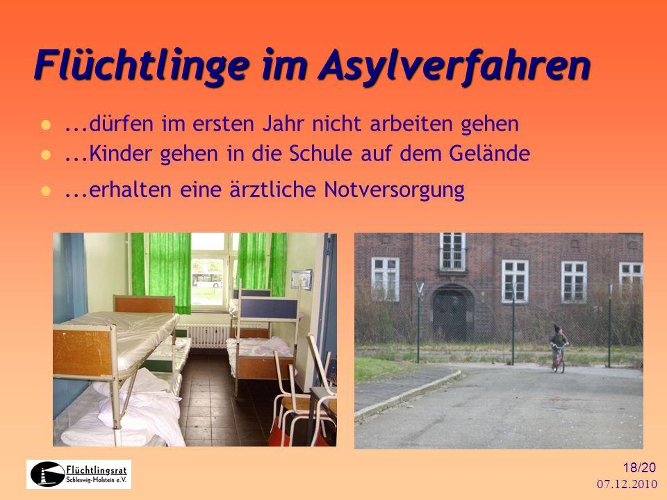 07.12.2010 18/20 Flüchtlinge im Asylverfahren...dürfen im ersten Jahr nicht arbeiten gehen...Kinder gehen in die Schule auf dem Gelände...erhalten ein