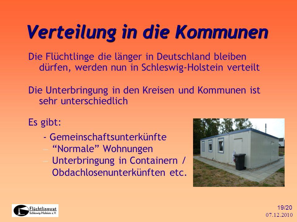 07.12.2010 19/20 Verteilung in die Kommunen Die Flüchtlinge die länger in Deutschland bleiben dürfen, werden nun in Schleswig-Holstein verteilt Die Un