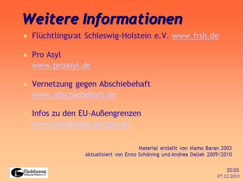 07.12.2010 20/20 Weitere Informationen Flüchtlingsrat Schleswig-Holstein e.V. www.frsh.dewww.frsh.de Pro Asyl www.proasyl.de Vernetzung gegen Abschieb