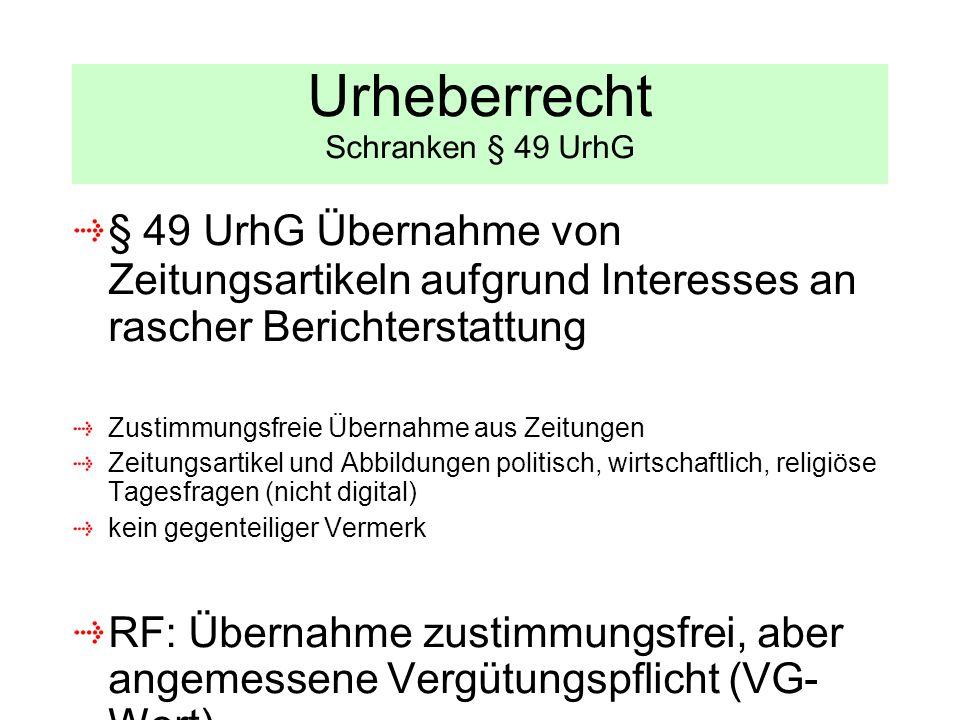 Urheberrecht Schranken § 49 UrhG § 49 UrhG Übernahme von Zeitungsartikeln aufgrund Interesses an rascher Berichterstattung Zustimmungsfreie Übernahme