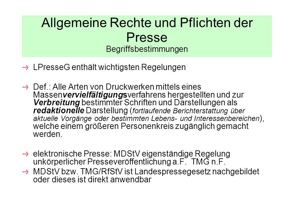 Allgemeine Rechte und Pflichten der Presse Begriffsbestimmungen LPresseG enthält wichtigsten Regelungen Def.: Alle Arten von Druckwerken mittels eines