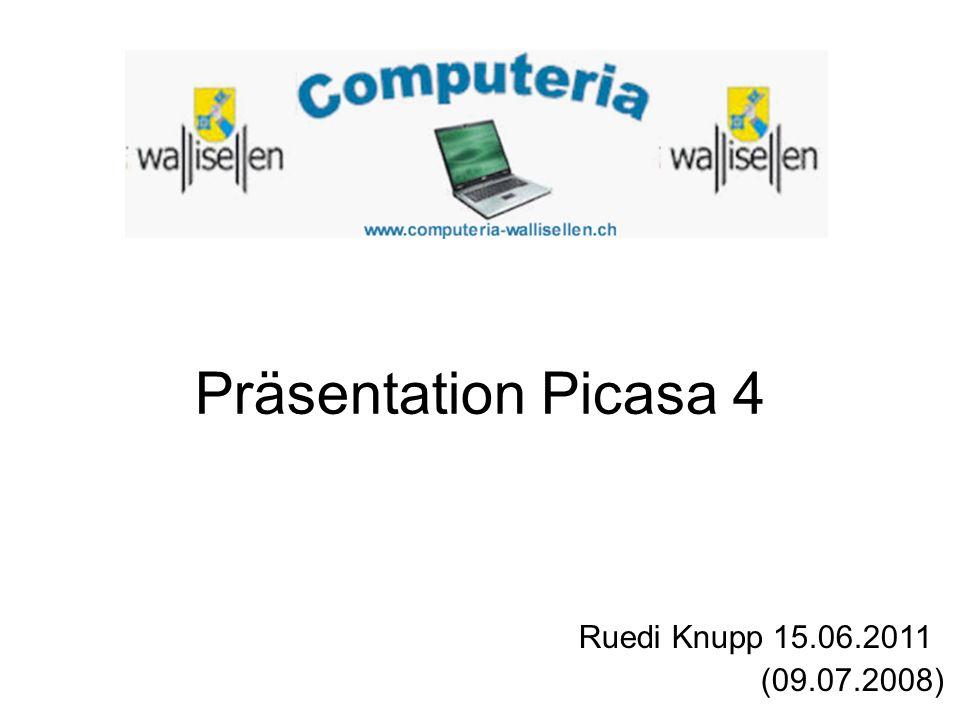 Präsentation Picasa 4 Ruedi Knupp 15.06.2011 (09.07.2008)
