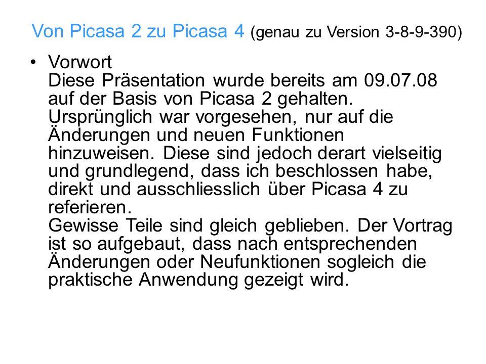 Von Picasa 2 zu Picasa 4 (genau zu Version 3-8-9-390) Vorwort Diese Präsentation wurde bereits am 09.07.08 auf der Basis von Picasa 2 gehalten.