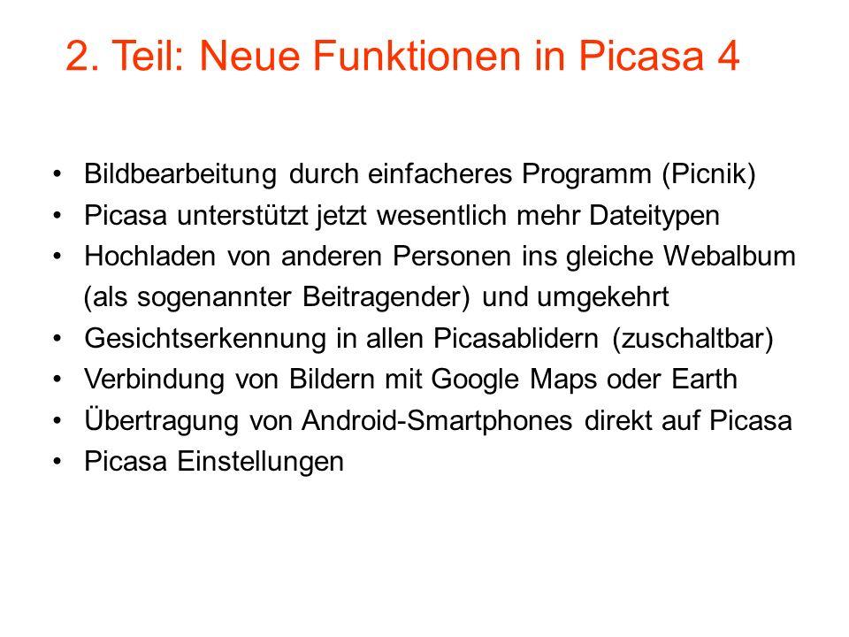 Bildbearbeitung durch einfacheres Programm (Picnik) Picasa unterstützt jetzt wesentlich mehr Dateitypen Hochladen von anderen Personen ins gleiche Webalbum (als sogenannter Beitragender) und umgekehrt Gesichtserkennung in allen Picasablidern (zuschaltbar) Verbindung von Bildern mit Google Maps oder Earth Übertragung von Android-Smartphones direkt auf Picasa Picasa Einstellungen 2.