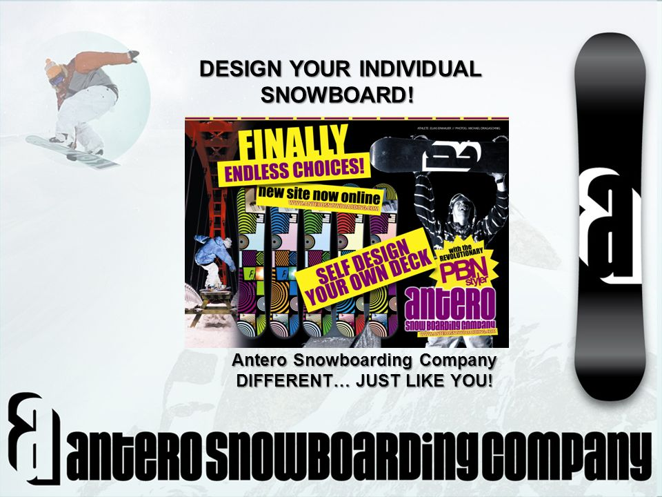 DESIGN YOUR INDIVIDUAL SNOWBOARD! DESIGN YOUR INDIVIDUAL SNOWBOARD! Klagenfurt Antero Snowboarding Company DIFFERENT… JUST LIKE YOU!