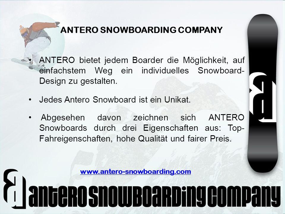 ANTERO SNOWBOARDING COMPANY ANTERO bietet jedem Boarder die Möglichkeit, auf einfachstem Weg ein individuelles Snowboard- Design zu gestalten. Jedes A