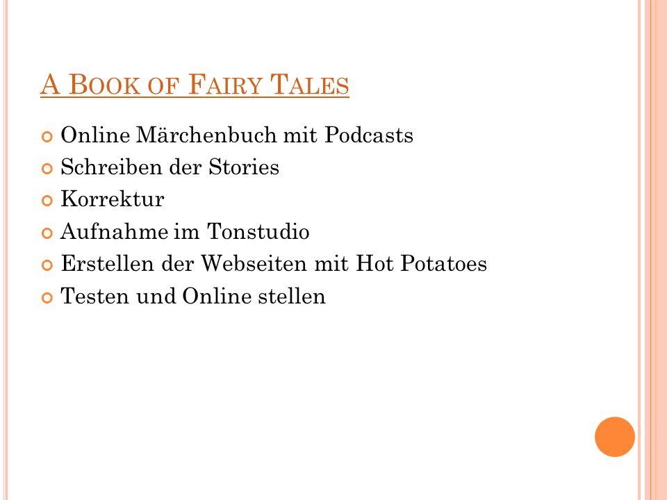 A B OOK OF F AIRY T ALES Online Märchenbuch mit Podcasts Schreiben der Stories Korrektur Aufnahme im Tonstudio Erstellen der Webseiten mit Hot Potatoe