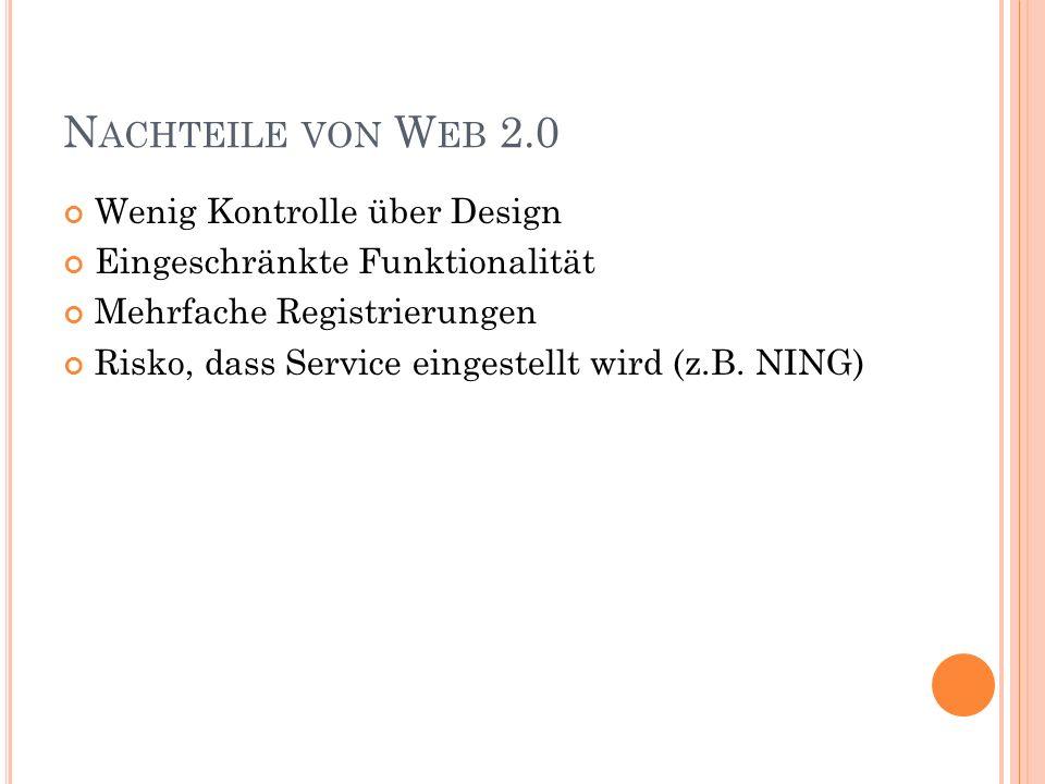 N ACHTEILE VON W EB 2.0 Wenig Kontrolle über Design Eingeschränkte Funktionalität Mehrfache Registrierungen Risko, dass Service eingestellt wird (z.B.
