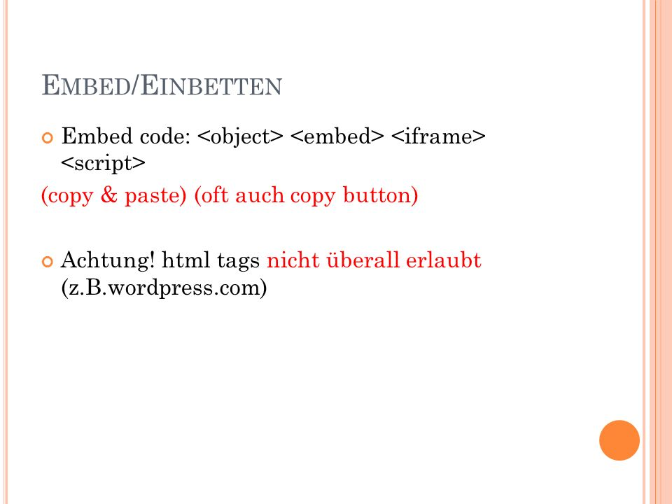 E MBED /E INBETTEN Embed code: (copy & paste) (oft auch copy button) Achtung.