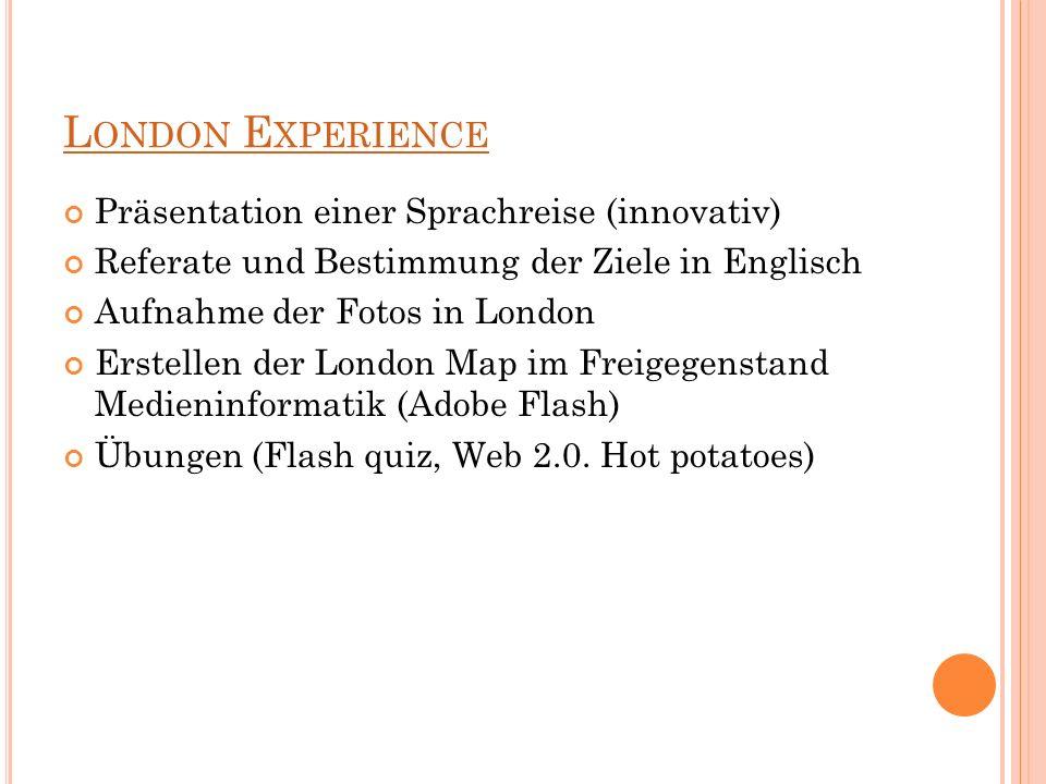 L ONDON E XPERIENCE Präsentation einer Sprachreise (innovativ) Referate und Bestimmung der Ziele in Englisch Aufnahme der Fotos in London Erstellen de